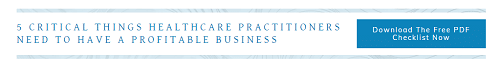 5 Critical Things Healthcare Practitioners Need To Have A Profitable Business